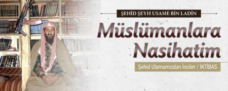 Müslümanlara Nasihatim - Şehid Şeyh Usame Bin Ladin - Ulemamızdan İnciler / İktibas