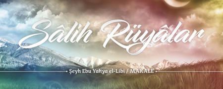 Sâlih Rüyâlar - Şehid Şeyh Ebu Yahya el-Libi - Makaleler / Yazılar