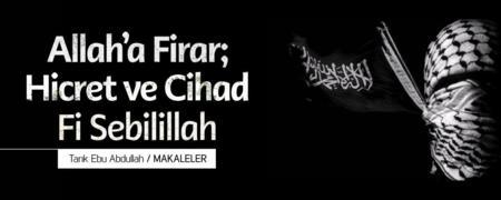 Allah'a Firar; Hicret ve Cihad Fi Sebilillah - Tarık Ebu Abdullah - Makaleler / Yazılar