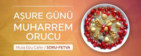 Aşure Günü, Muharrem Orucu - Musa Ebu Cafer - Fıkıh / Fetva