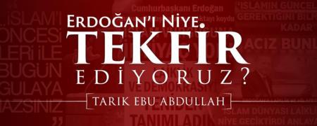 Erdoğan'ı Niye Tekfir Ediyoruz?