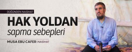 """Hak Yoldan Sapma Sebepleri - Musa Ebu Cafer - Dinin Özü """"Nasihat"""" / Nasihat"""