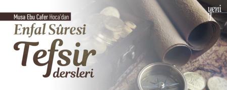 01. Ders: Enfâl Sûresi 1-5. Âyetler - Musa Ebu Cafer - Enfâl Sûresi / Genel Dersler