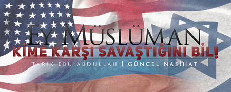 Ey Müslüman Kime Karşı Savaştığını Bil