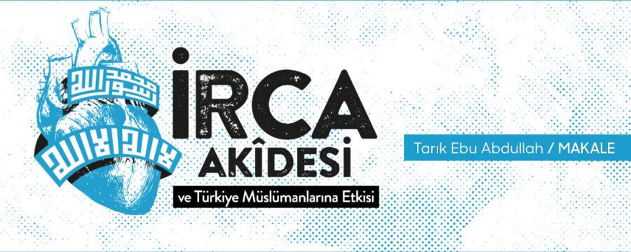 İrca Akidesi ve Türkiye Müslümanlarına Etkisi