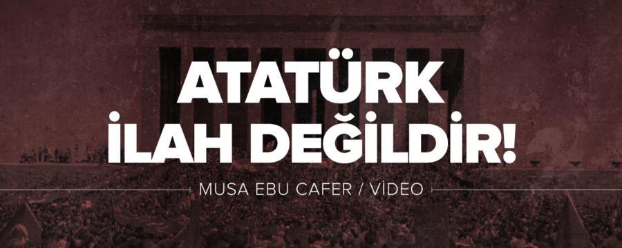 Atatürk İlah Değildir!