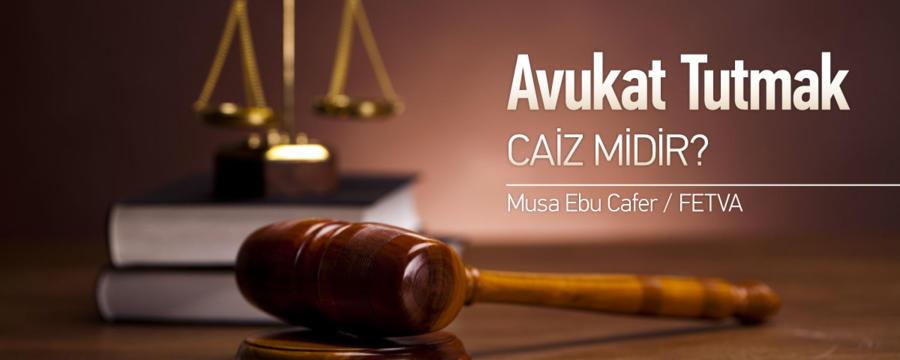 Avukat Tutmak Caiz Midir?