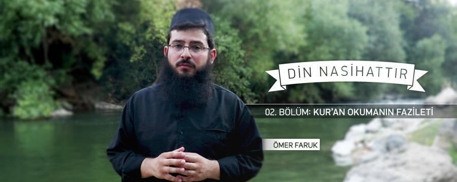 02. Bölüm: Kur'an Okumanın Fazileti - Ömer Faruk - Din Nasihattır / Nasihat