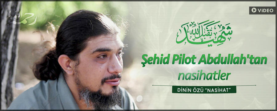 """Şehid Pilot Abdullah'tan Nasihatler - Medya - Dinin Özü """"Nasihat"""" / Nasihat"""