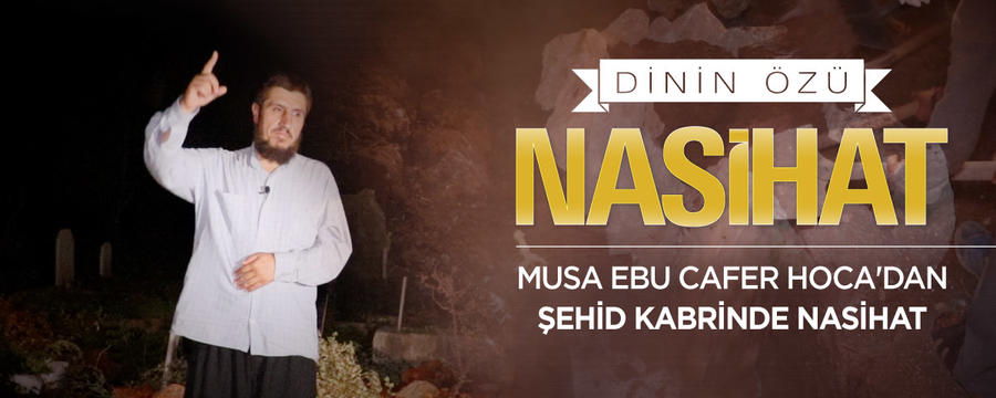 """Şehid Kabrinde Nasihat - Musa Ebu Cafer - Dinin Özü """"Nasihat"""" / Nasihat"""
