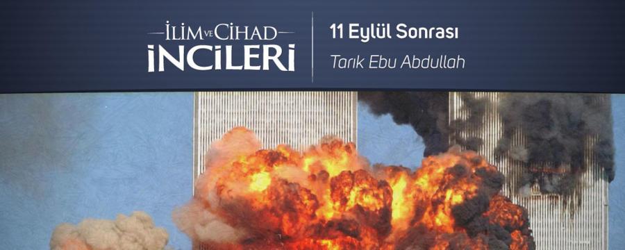 11 Eylül Sonrası - Tarık Ebu Abdullah - İlim ve Cihad İncileri / Medya
