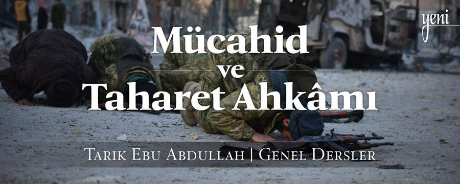 Mücahid ve Taharet Ahkâmı / Genel Dersler