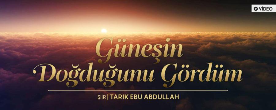 Güneşin Doğduğunu Gördüm - Tarık Ebu Abdullah - Genel / Medya