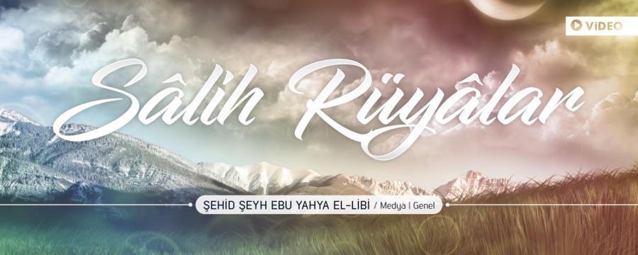 Salih Rüyalar - Şehid Şeyh Ebu Yahya el-Libi - Genel / Medya