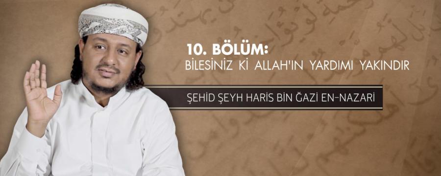10. Bölüm: Bilesiniz ki Allah'ın Yardımı Yakındır! - Şehid Şeyh Hâris bin Ğâzi en-Nazâri - Davet Silsilesi: Kur'an'la Beraber / İktibas