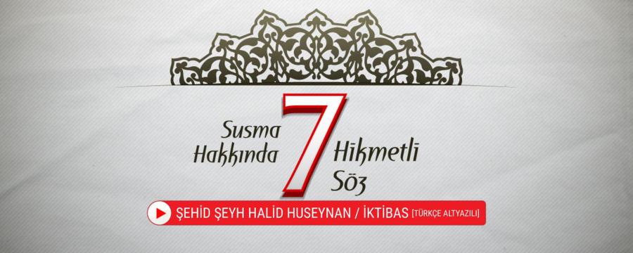 Susma Hakkında 7 Hikmetli Söz - Şehid Şeyh Halid Huseynan - Ulemamızdan İnciler / İktibas