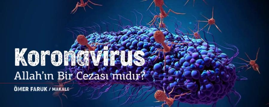 Koronavirüs Allah'ın Bir Cezası mıdır? - Ömer Faruk - Makaleler / Yazılar